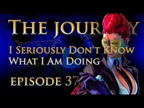 The Journey #37: I seriously don't know what I am doing