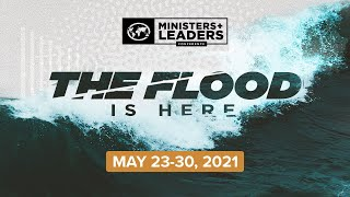 Ministers' & Leaders' Conference | May 23-30 | The Flood is Here
