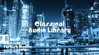 🎵 Turkish Dance - Audionautix 🎧 No Copyright Music 🎶 Classical Music