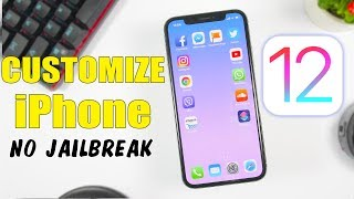 How To CUSTOMIZE iPhone On iOS 12 - 12.1.2 (NO Jailbreak)
