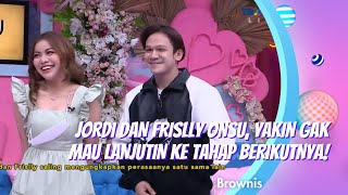 Download JORDI DAN FRISLLY ONSU, YAKIN GAK MAU LANJUTIN KE TAHAP BERIKUTNYA! | BROWNIS (17.2.21) P1