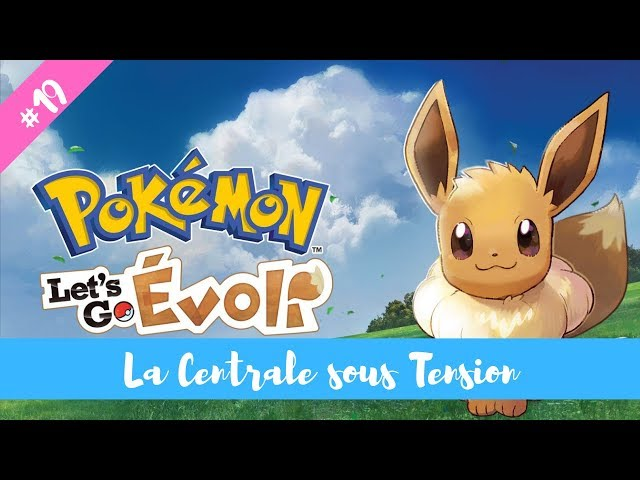 [Pkmn] Pokémon Lets Go Evoli ! La Centrale sous Tension #19