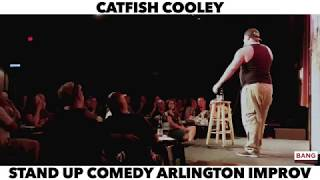 CATFISH COOLEY: STAND UP COMEDY ARLINGTON IMPROV! LOL FUNNY LAUGH COMEDIAN