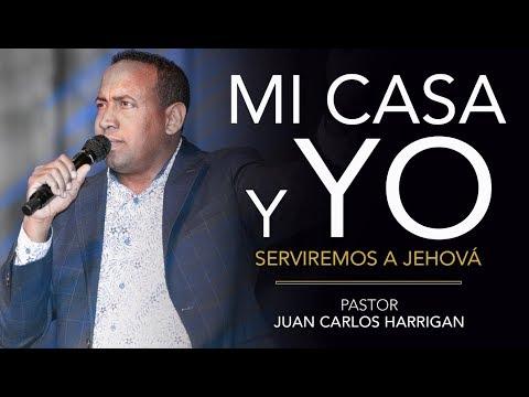 Mi Casa Y Yo Serviremos a Jehová - Pastor Juan Carlos Harrigan -