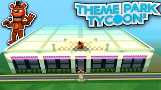 Massive FNAF PIZZERIA - Theme Park Tycoon!!! | Roblox