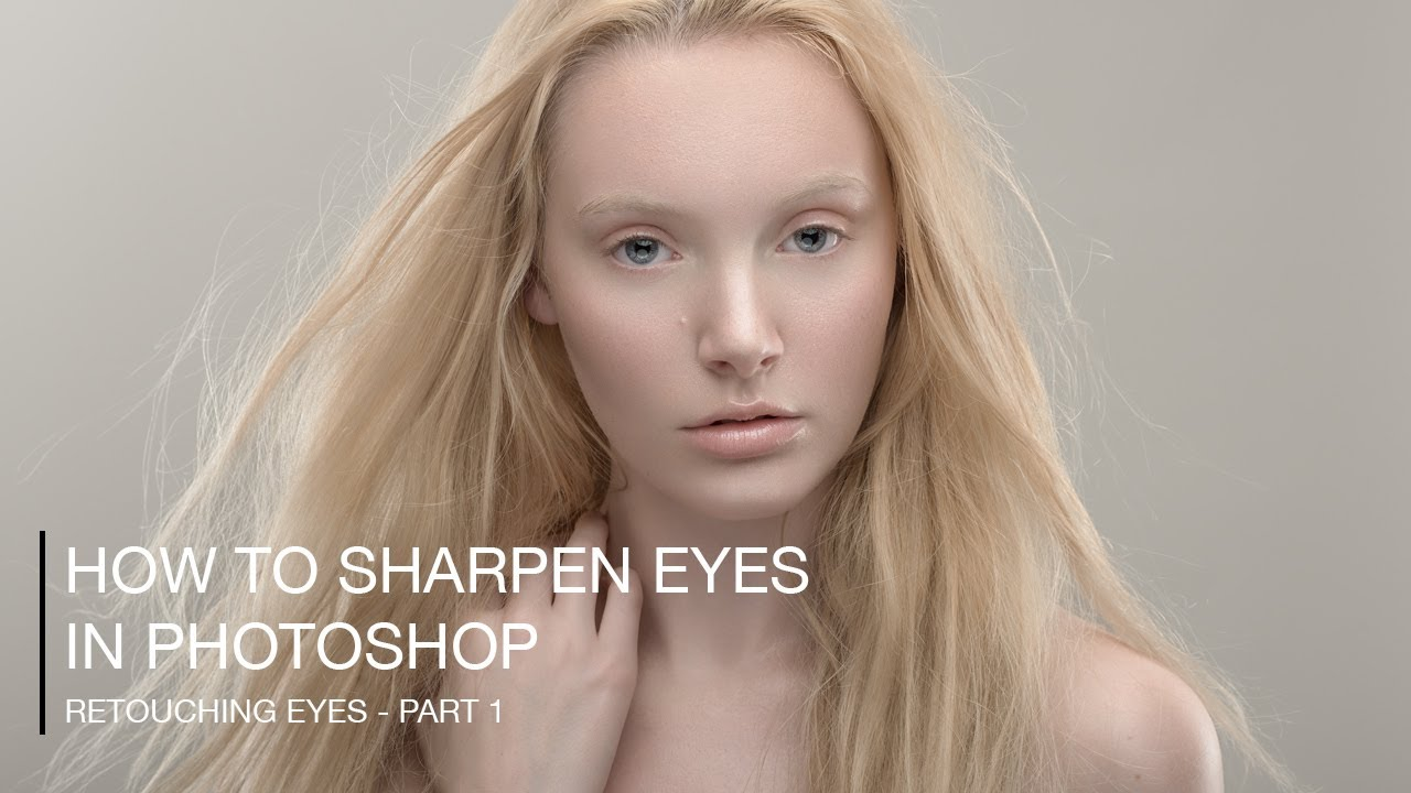 How to Sharpen Eyes in Photoshop - Retouching Eyes (Part 1)