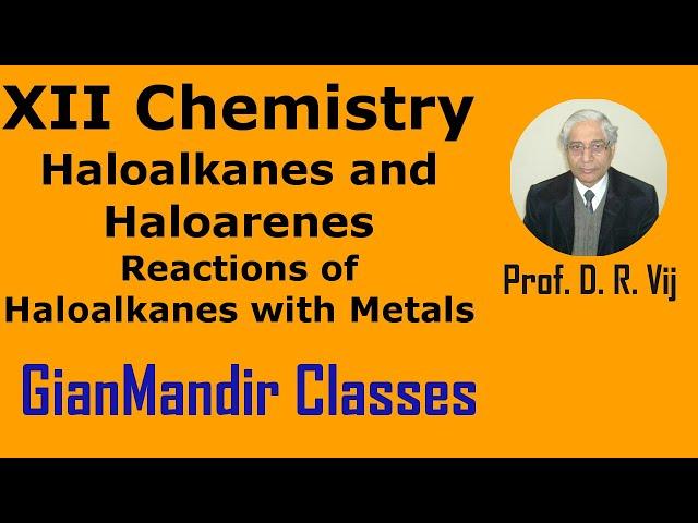 XII Chemistry | Haloalkanes and Haloarenes | Reactions of Haloalkanes with Metals by Gaurav Sir