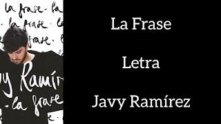 LA FRASE/LETRA/JAVY RAMÍREZ