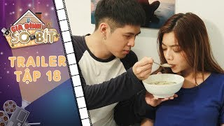 Gia đình sô - bít | Trailer tập 18: Tan chảy với hình ảnh Hoàng Tú tận tình chăm Bạch Dương lúc bệnh