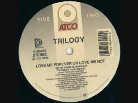 Trilogy   Love Me Forever Or Love Me Not 1991 Hip House Club Mix