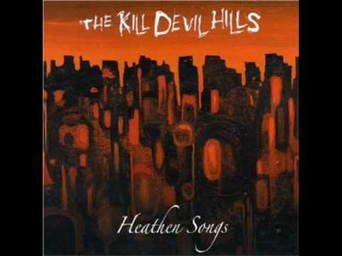 The Kill Devil Hills - The Heathen Song