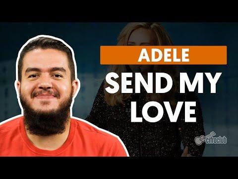 Send My Love (To Your New Lover) - Adele (aula de violão completa)