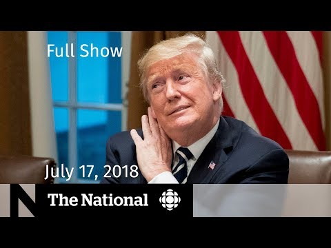 The National for July 17, 2018 — Trump, Health Record Hack, Poverty