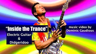 """Inside the Trance"" Guitar and Didgeridoo dance music video by Dominic Gaudious"