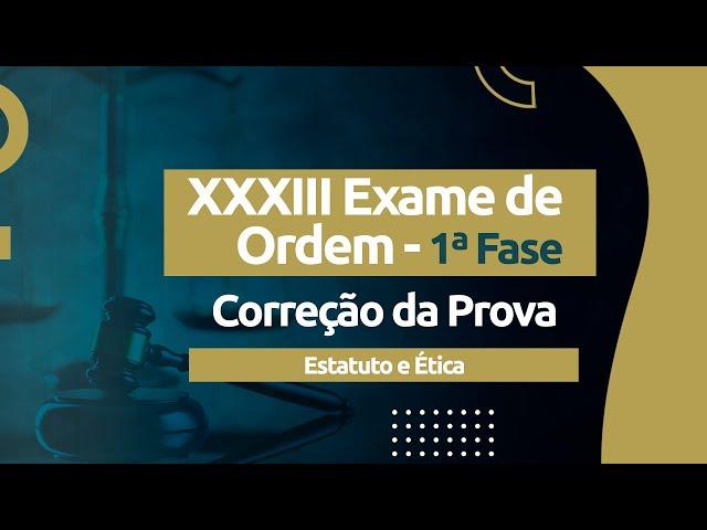Correção da Prova - Exame XXXIII OAB - Estatuto e Ética