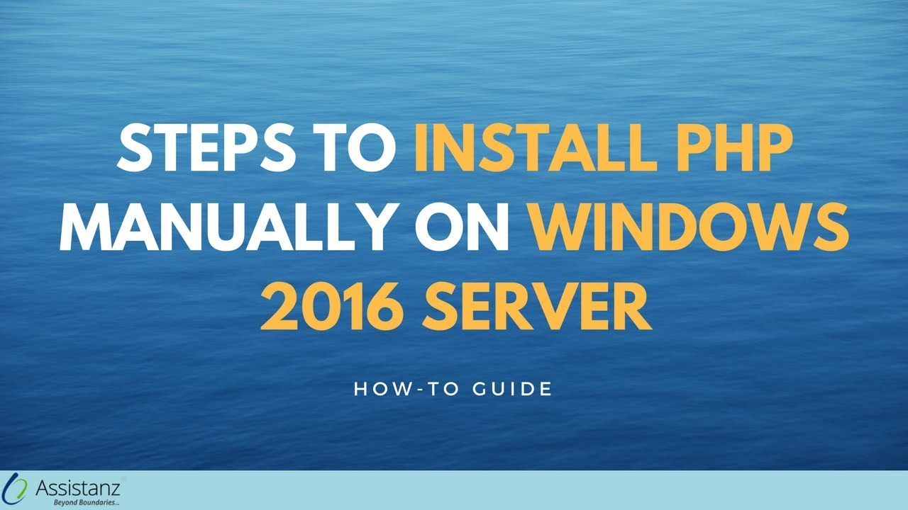 Steps to Install PHP manually on Windows 2016 server - Assistanz