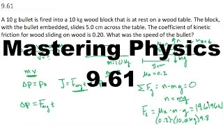 mastering physics 9 61 a 10 g bullet is fired into a 10 kg wood block that is at rest on a wood