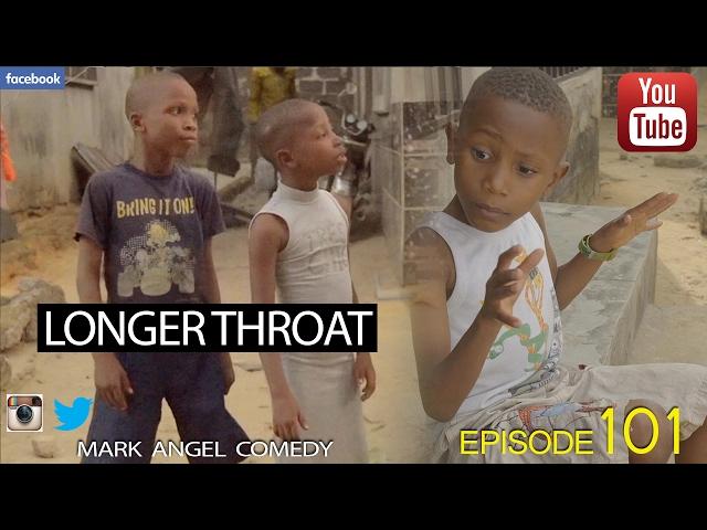 LONGER THROAT (Mark Angel Comedy) (Episode 101)