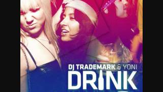 DJ Trademark & Yoni -- Drink In My Cup 2011 Download The Original
