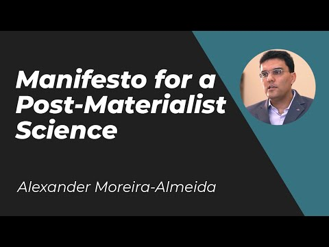 Manifesto for a Post-Materialist Science - Prof Alexander Moreira-Almeida MD, PhD