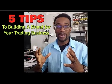 Forex Trading: 5 Tips To Building A Brand for Your Trading Business