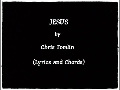 JESUS - Chris Tomlin (Lyrics and Chords) - YouTube