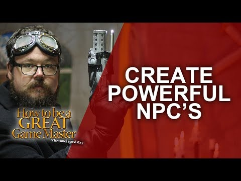 Great GM - Creating Powerful NPCS for your roleplaying game - Game Master Tips GMTIPS