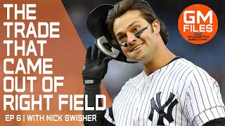 Nick Swisher was shocked to be traded in 2008 | GM Files Ep 6