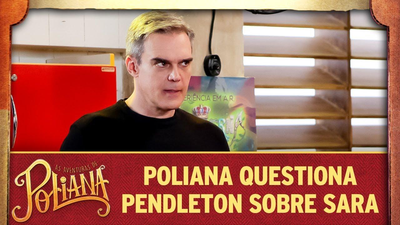 Poliana questiona Pendleton sobre Sara | As Aventuras de Poliana