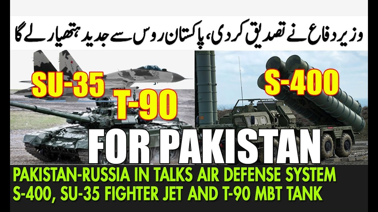 Pakistan in Talks With Russia Buying Air Defense System S-400, SU-35  Fighter Jet and T-90 MBT Tank