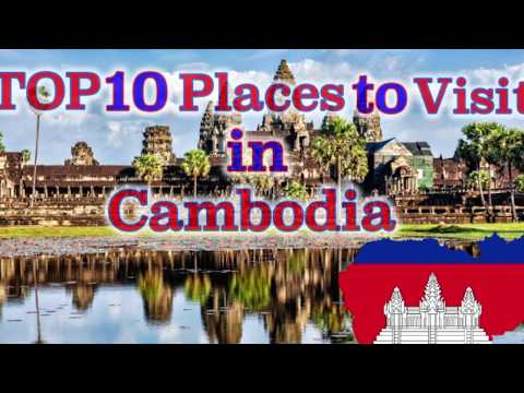 TOP 10 Places to visit in Cambodia.
