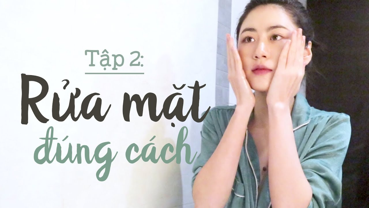 TẬP 2: Bí kíp RỬA MẶT sạch sâu | How-to: Double Cleansing Techniques (No equipment)