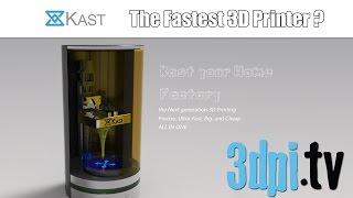 kast the fastest desktop 3d printer
