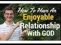 How To Have An Enjoyable Relationship With God
