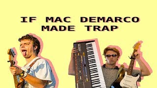 If Mac Demarco Was A Trap Producer