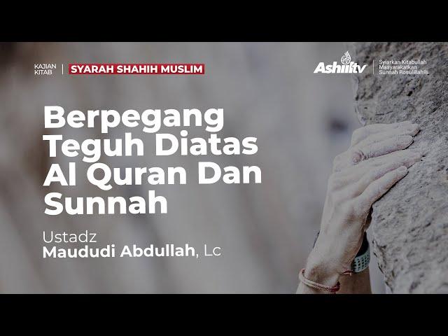 🔴 [LIVE] Berpegang Teguh Di Atas Al Qur'an & Sunnah - Ustadz Maududi Abdullah, Lc حفظه الله