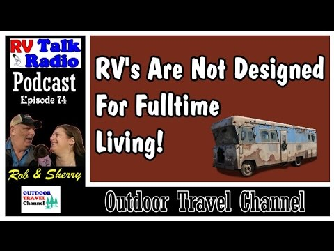 RV's Are Not For Fulltime Use! | RV Talk Radio Ep.74  #podcast #fulltimerv #RV