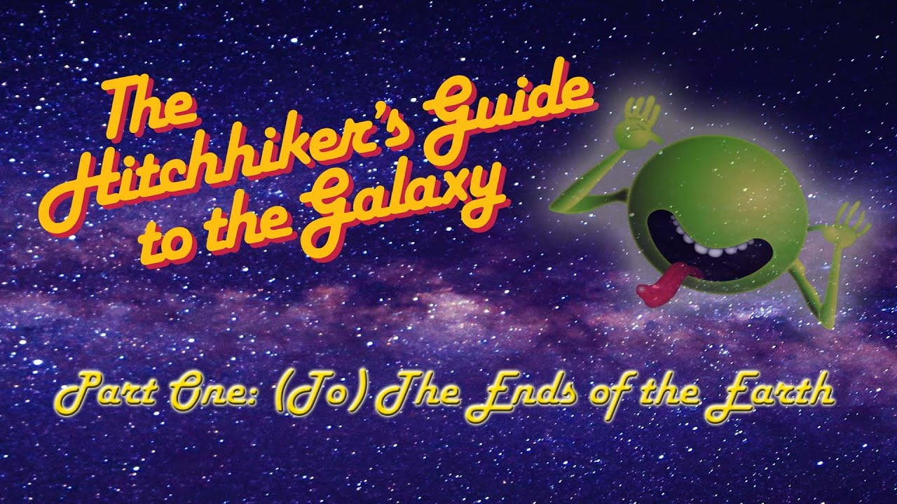 Download The Hitchhiker's Guide to the Galaxy: Part One - (To) The End of the Earth!