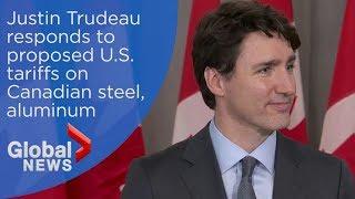 Justin Trudeau responds to Trump\'s proposed tariffs on steel, aluminum