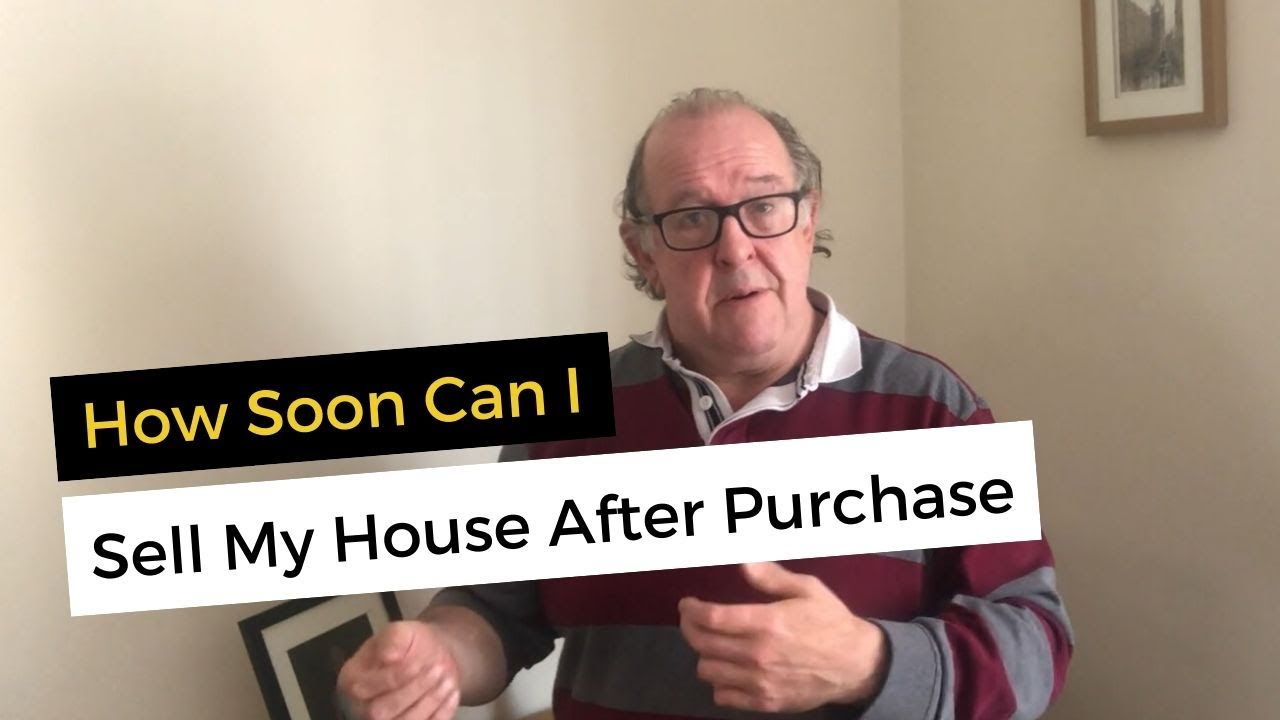 How Soon Can I Sell My House After Purchase