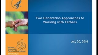Two-Generation Approaches to Working with Fathers, National Responsible Fatherhood Clearinghouse