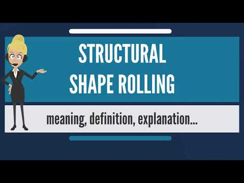 What is STRUCTURAL SHAPE ROLLING? What does STRUCTURAL SHAPE ROLLING mean?