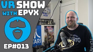 VR SHOW - WHICH VR IS RIGHT FOR YOU!? - LATEST VR NEWS AND GAMES & MORE! - Episode 13