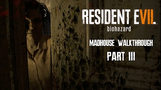 Resident Evil 7 Walkhrough Part 3 Madhouse Difficulty HD No Commentary