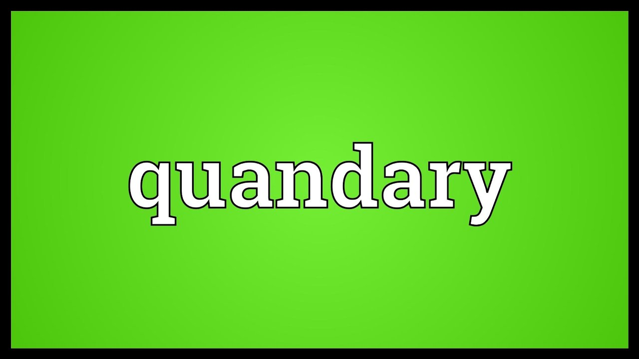 Quandary Meaning - YouTube