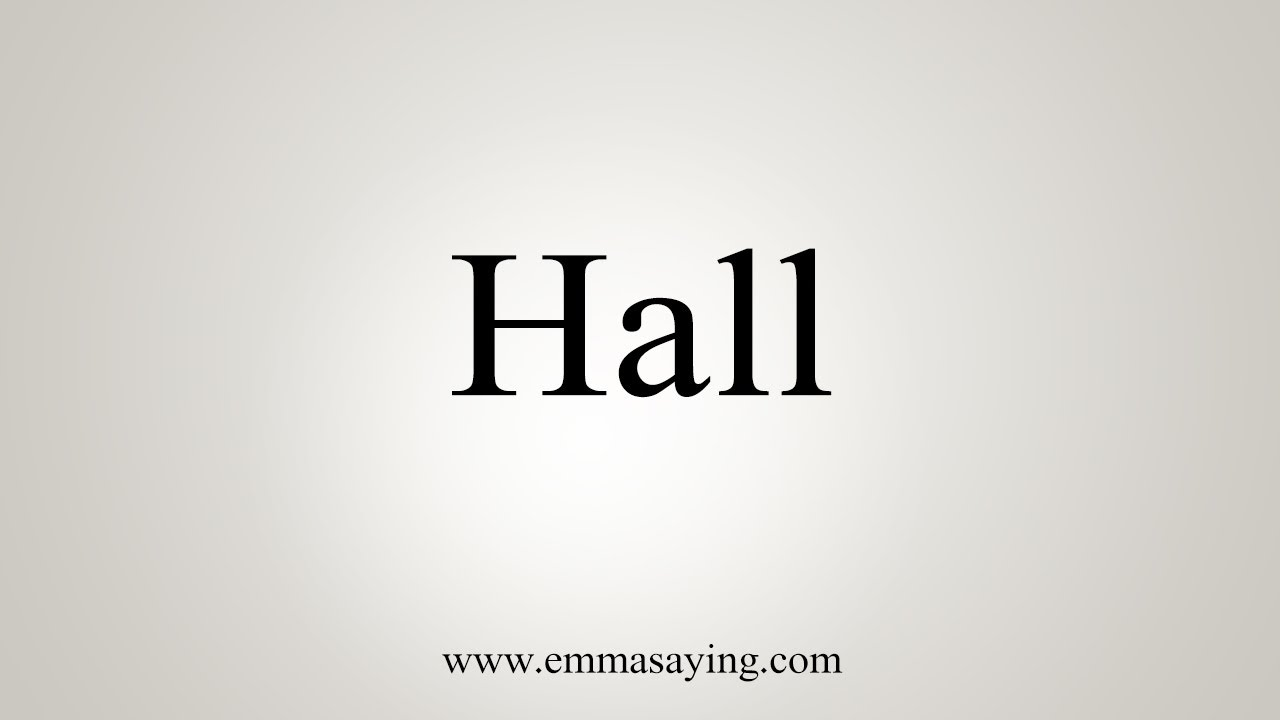 How To Say Hall