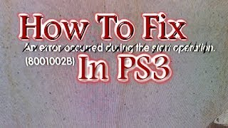How to fix 8001002B in Ps3 (info)