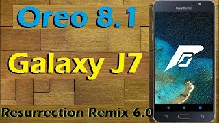Stable Oreo 8.1 For Samsung Galaxy J7 2016 (Resurrection Remix v6.0) Official Update & Review