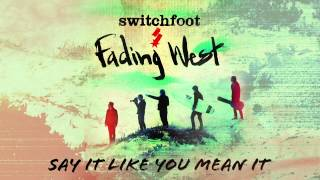 Watch Switchfoot Say It Like You Mean It video