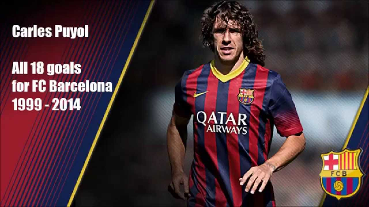 ○ Carles Puyol ○ All 18 goals for FC Barcelona ○ 1999 2014